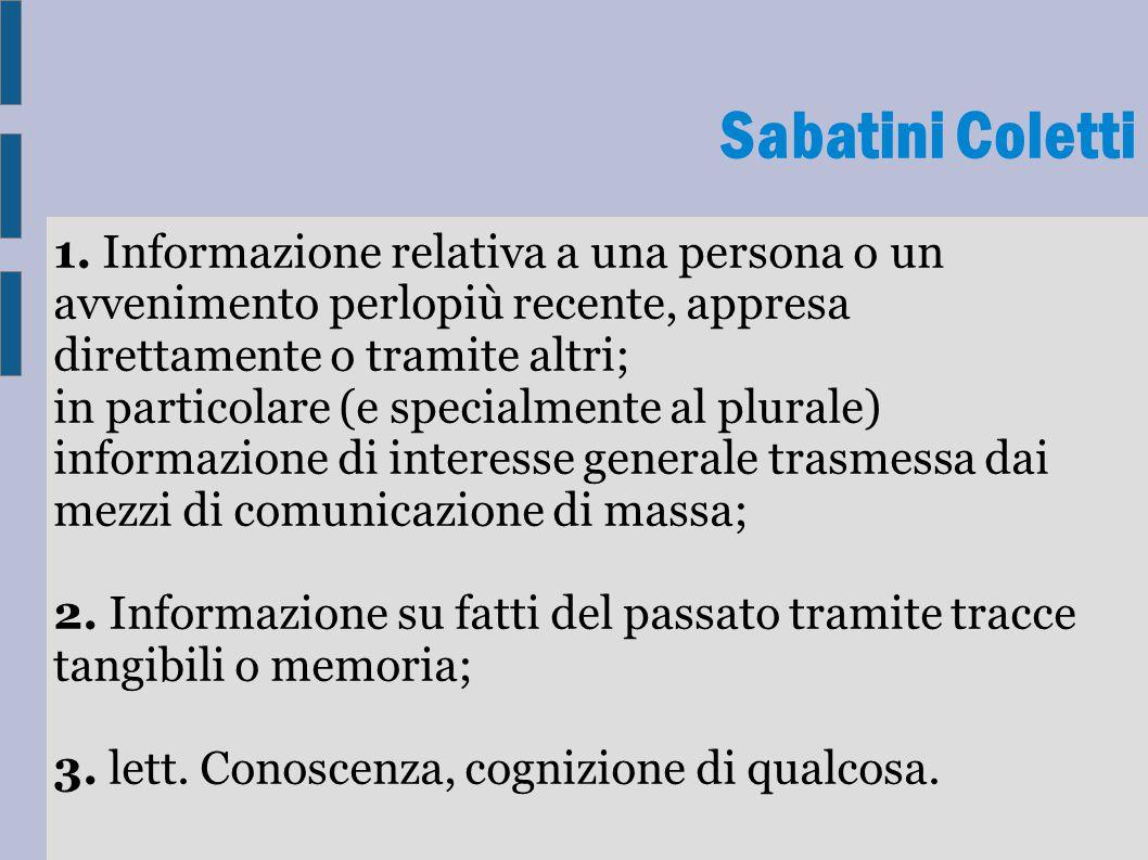 1. Informazione relativa a una persona o un avvenimento perlopiù recente, appresa direttamente o tramite altri; in particolare (e specialmente al plur