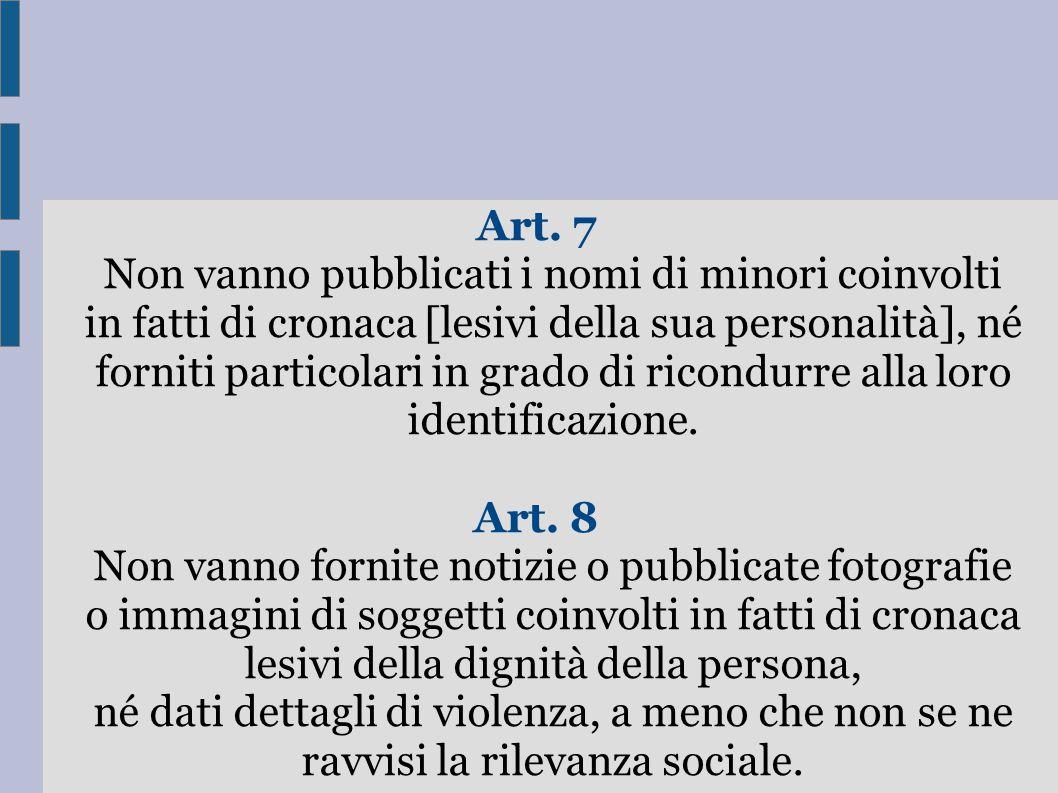 Art. 7 Non vanno pubblicati i nomi di minori coinvolti in fatti di cronaca [lesivi della sua personalità], né forniti particolari in grado di ricondur