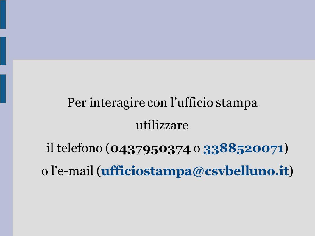 Per interagire con l'ufficio stampa utilizzare il telefono (0437950374 o 3388520071) o l e-mail (ufficiostampa@csvbelluno.it)