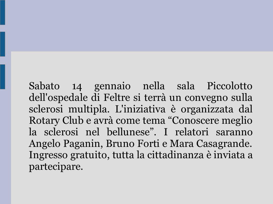 Sabato 14 gennaio nella sala Piccolotto dell ospedale di Feltre si terrà un convegno sulla sclerosi multipla.