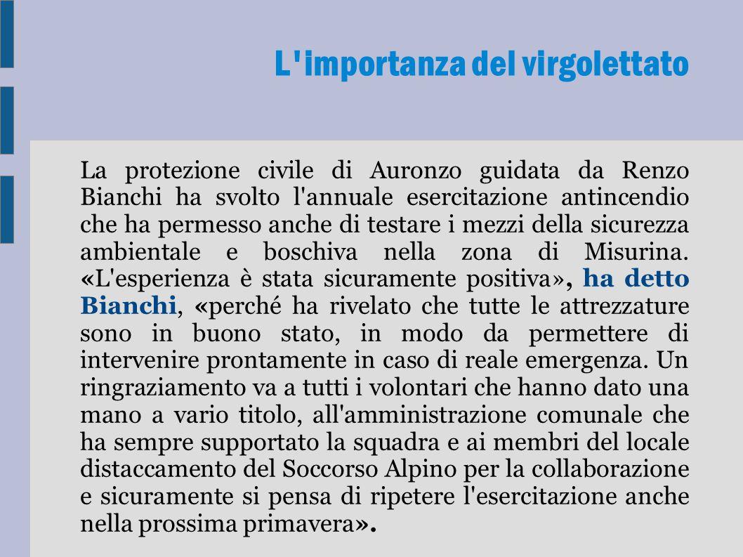 La protezione civile di Auronzo guidata da Renzo Bianchi ha svolto l annuale esercitazione antincendio che ha permesso anche di testare i mezzi della sicurezza ambientale e boschiva nella zona di Misurina.