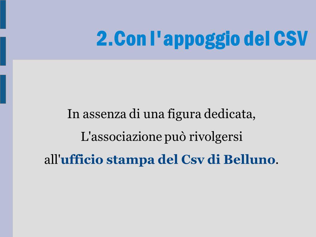 In assenza di una figura dedicata, L associazione può rivolgersi all ufficio stampa del Csv di Belluno.