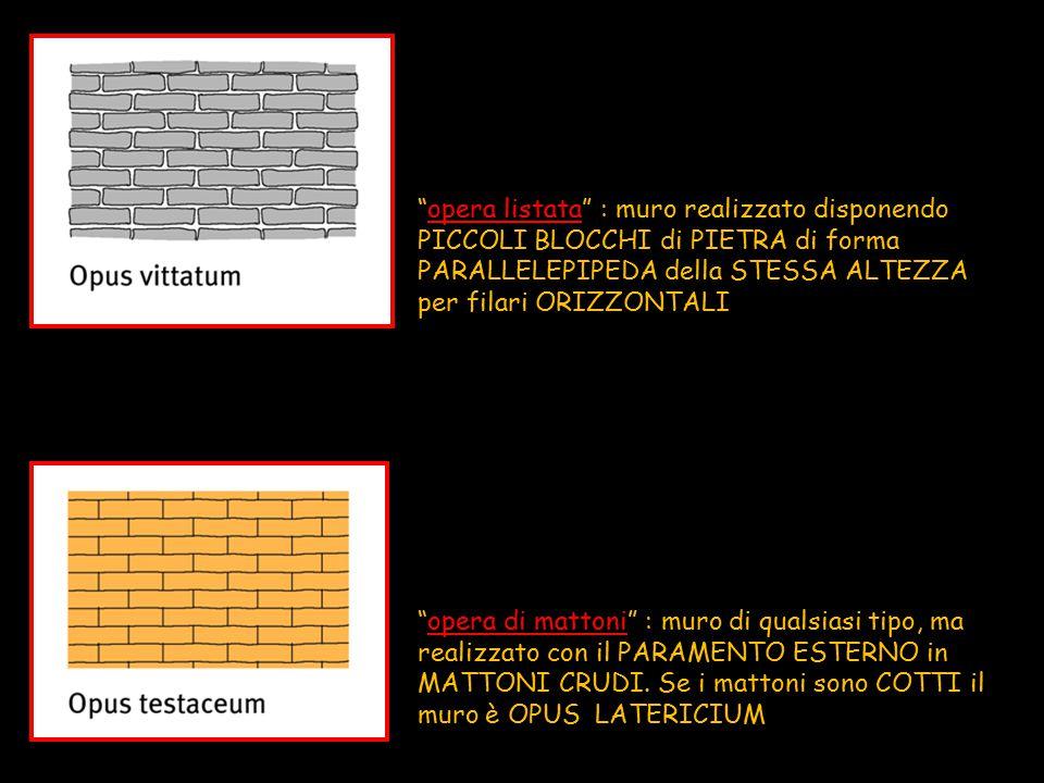 """""""opera listata"""" : muro realizzato disponendo PICCOLI BLOCCHI di PIETRA di forma PARALLELEPIPEDA della STESSA ALTEZZA per filari ORIZZONTALI """"opera di"""