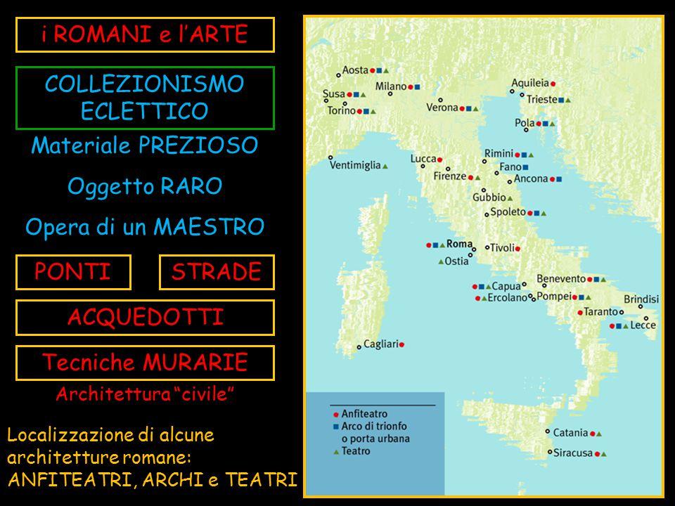 i ROMANI e l'ARTE Localizzazione di alcune architetture romane: ANFITEATRI, ARCHI e TEATRI COLLEZIONISMO ECLETTICO Materiale PREZIOSO Oggetto RARO Ope