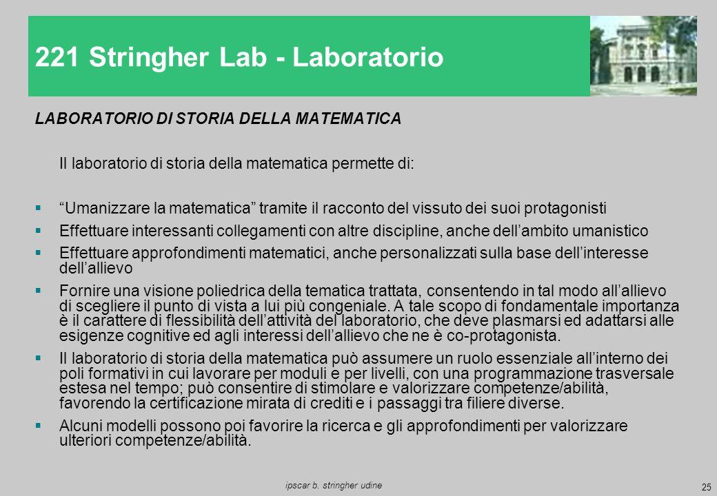 """25 ipscar b. stringher udine LABORATORIO DI STORIA DELLA MATEMATICA Il laboratorio di storia della matematica permette di:  """"Umanizzare la matematica"""