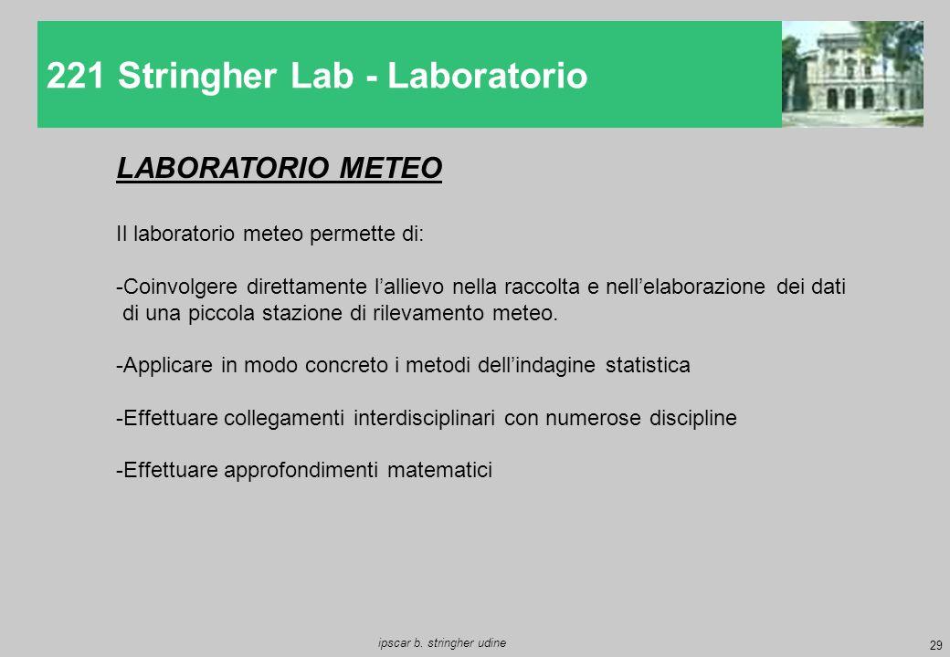 29 ipscar b. stringher udine 221 Stringher Lab - Laboratorio LABORATORIO METEO Il laboratorio meteo permette di: -Coinvolgere direttamente l'allievo n