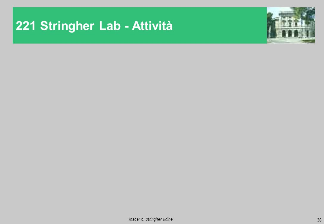 36 ipscar b. stringher udine 221 Stringher Lab - Attività
