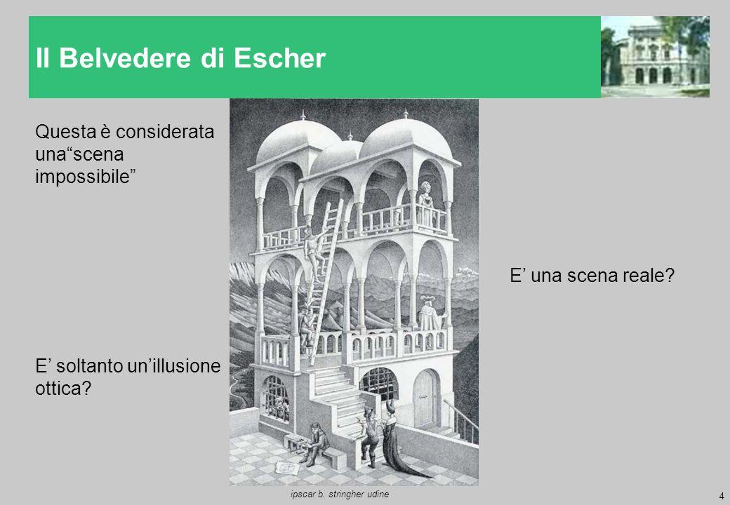 """4 ipscar b. stringher udine Il Belvedere di Escher Questa è considerata una""""scena impossibile"""" E' una scena reale? E' soltanto un'illusione ottica?"""