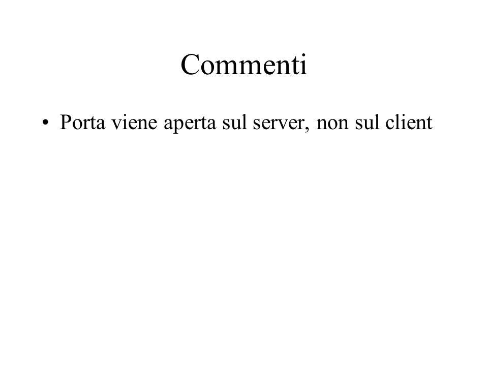 Commenti Porta viene aperta sul server, non sul client
