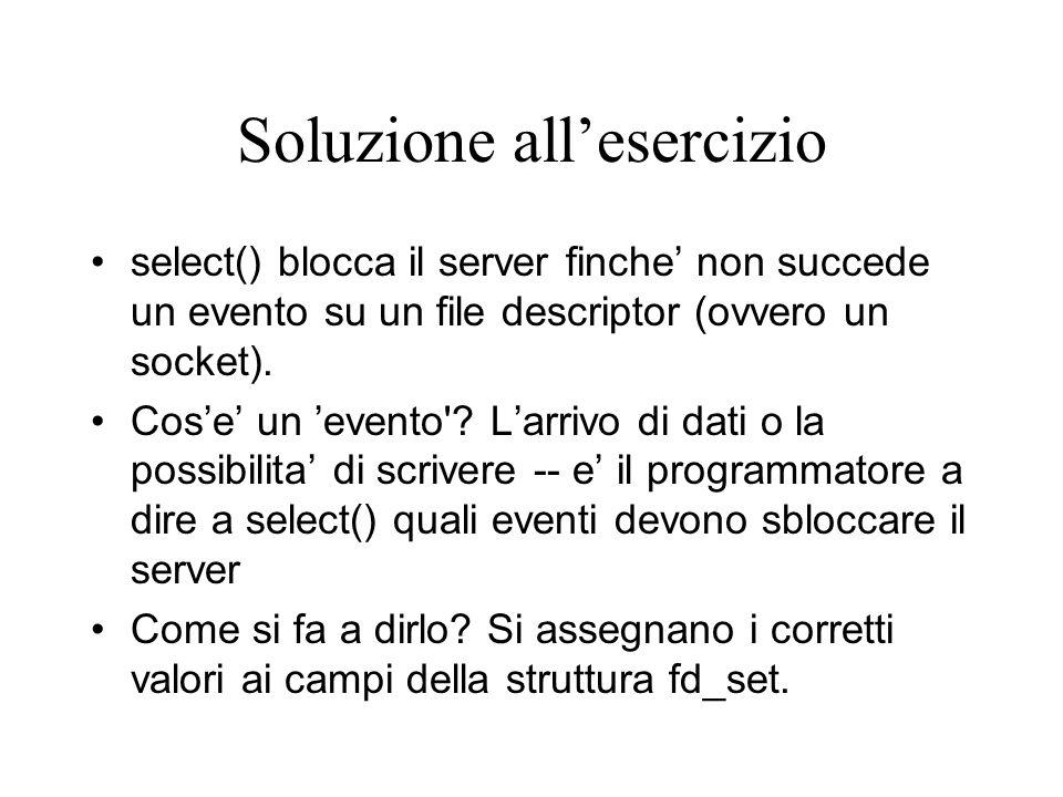 Soluzione all'esercizio select() blocca il server finche' non succede un evento su un file descriptor (ovvero un socket). Cos'e' un 'evento'? L'arrivo