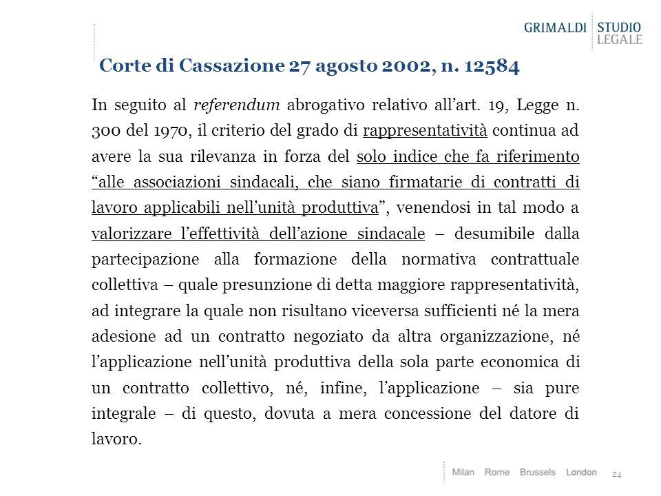 24 Corte di Cassazione 27 agosto 2002, n. 12584 In seguito al referendum abrogativo relativo all'art. 19, Legge n. 300 del 1970, il criterio del grado