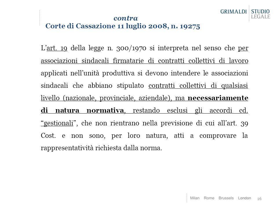 26 contra Corte di Cassazione 11 luglio 2008, n. 19275 L'art. 19 della legge n. 300/1970 si interpreta nel senso che per associazioni sindacali firmat
