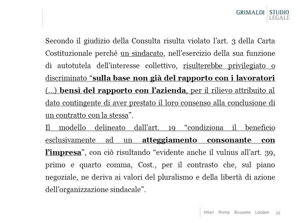 28 Secondo il giudizio della Consulta risulta violato l'art. 3 della Carta Costituzionale perché un sindacato, nell'esercizio della sua funzione di au