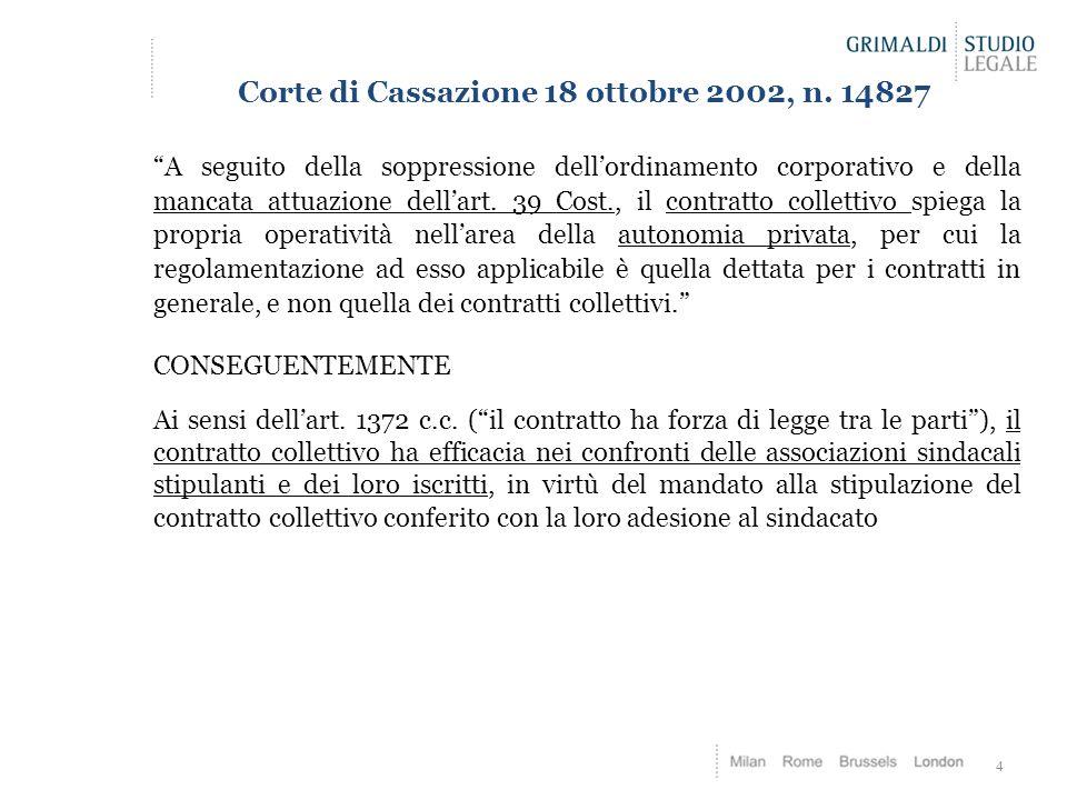 """Corte di Cassazione 18 ottobre 2002, n. 14827 """"A seguito della soppressione dell'ordinamento corporativo e della mancata attuazione dell'art. 39 Cost."""