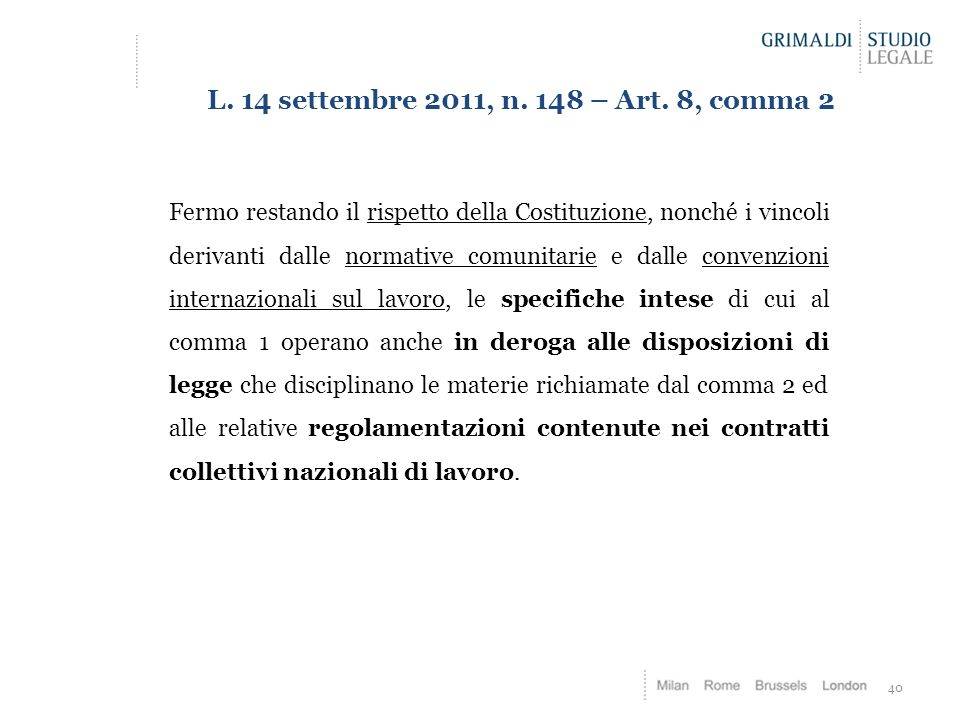 40 L. 14 settembre 2011, n. 148 – Art. 8, comma 2 Fermo restando il rispetto della Costituzione, nonché i vincoli derivanti dalle normative comunitari