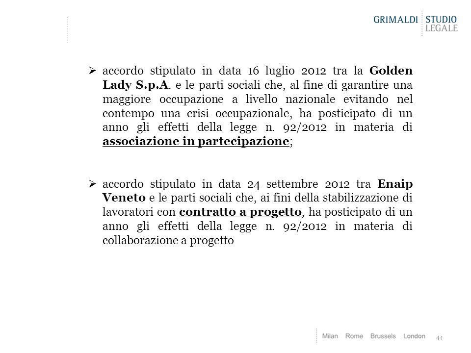 44  accordo stipulato in data 16 luglio 2012 tra la Golden Lady S.p.A. e le parti sociali che, al fine di garantire una maggiore occupazione a livell