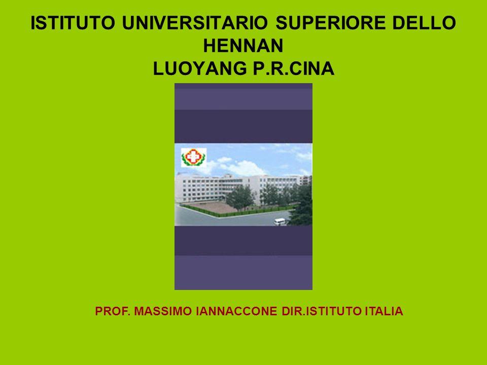 ISTITUTO UNIVERSITARIO SUPERIORE DELLO HENNAN LUOYANG P.R.CINA PROF. MASSIMO IANNACCONE DIR.ISTITUTO ITALIA