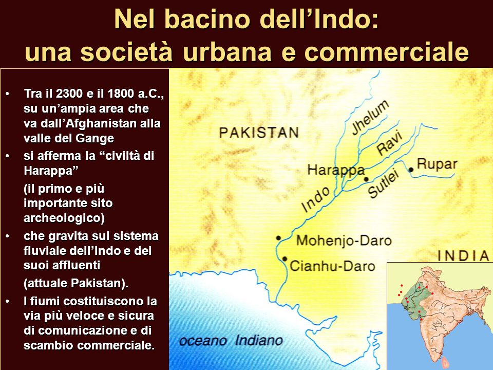 Nel bacino dell'Indo: una società urbana e commerciale Tra il 2300 e il 1800 a.C., su un'ampia area che va dall'Afghanistan alla valle del GangeTra il