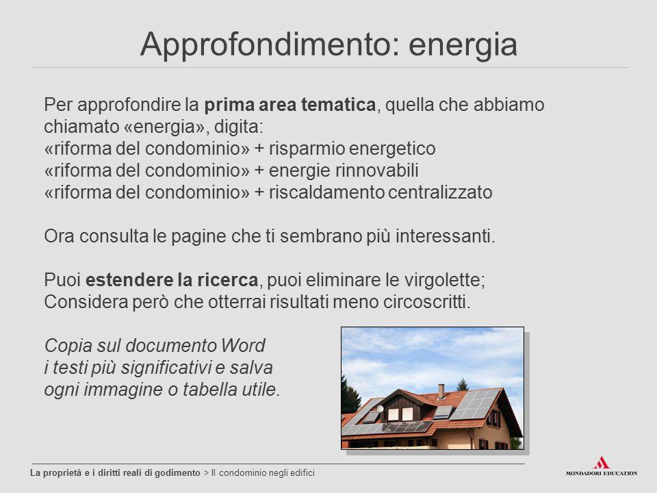 Approfondimento: energia La proprietà e i diritti reali di godimento > Il condominio negli edifici Per approfondire la prima area tematica, quella che