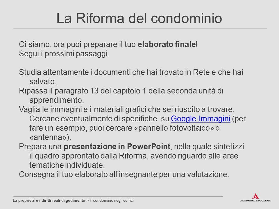 La Riforma del condominio La proprietà e i diritti reali di godimento > Il condominio negli edifici Ci siamo: ora puoi preparare il tuo elaborato fina