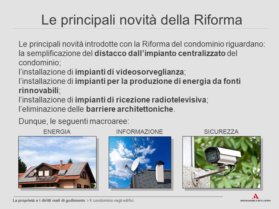 La proprietà e i diritti reali di godimento > Il condominio negli edifici Le principali novità della Riforma Le principali novità introdotte con la Ri