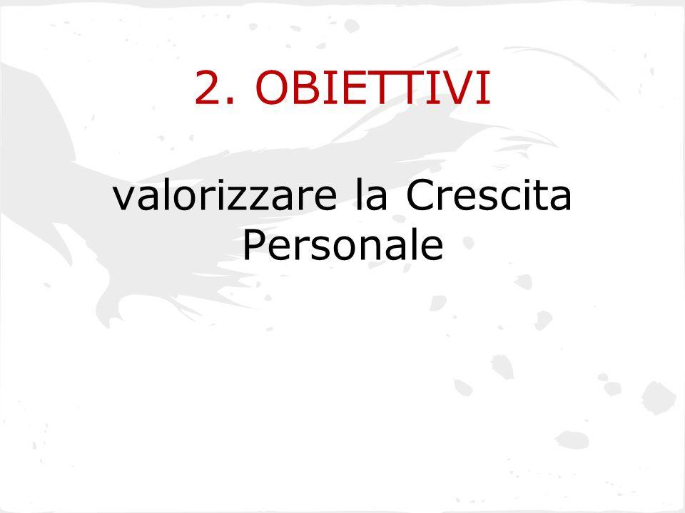 2. OBIETTIVI valorizzare la Crescita Personale