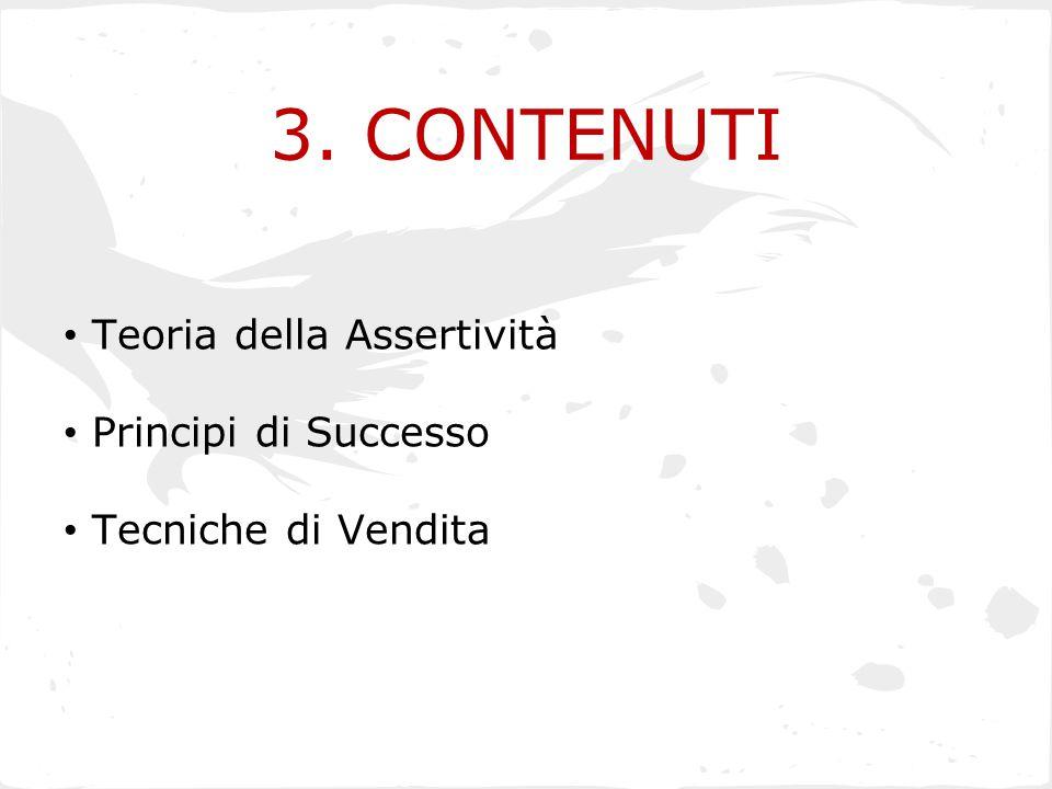 3. CONTENUTI Teoria della Assertività Principi di Successo Tecniche di Vendita