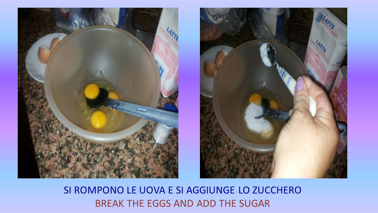 SI ROMPONO LE UOVA E SI AGGIUNGE LO ZUCCHERO BREAK THE EGGS AND ADD THE SUGAR