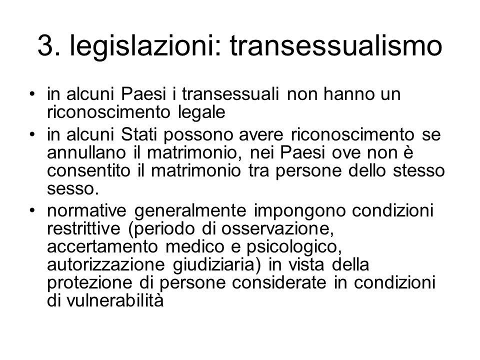3. legislazioni: transessualismo in alcuni Paesi i transessuali non hanno un riconoscimento legale in alcuni Stati possono avere riconoscimento se ann