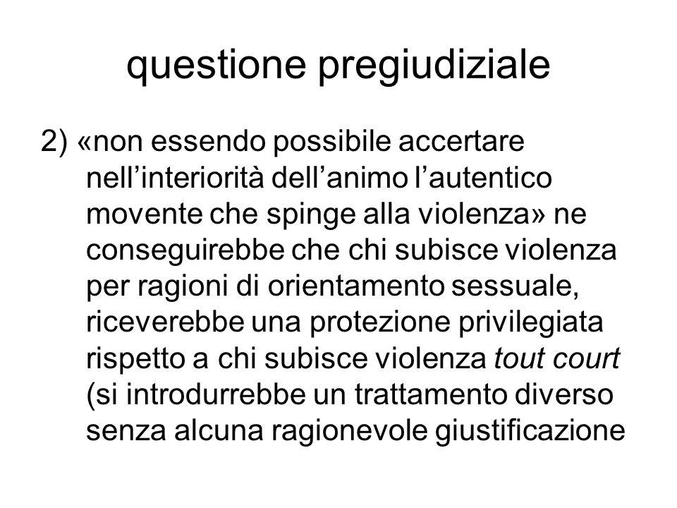 questione pregiudiziale 2) «non essendo possibile accertare nell'interiorità dell'animo l'autentico movente che spinge alla violenza» ne conseguirebbe