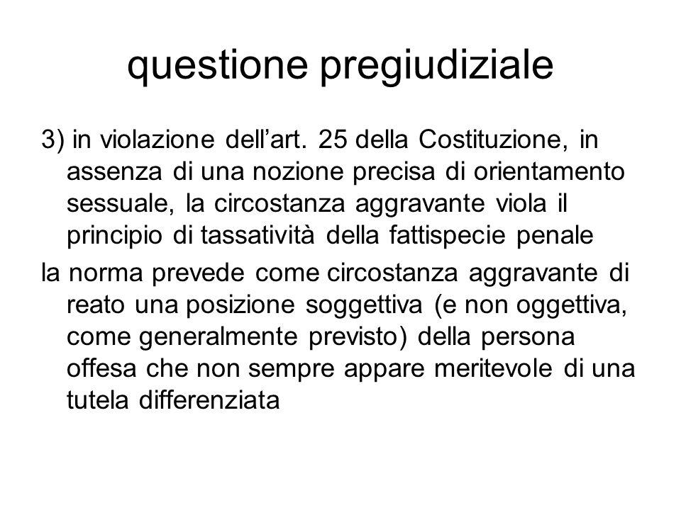 questione pregiudiziale 3) in violazione dell'art. 25 della Costituzione, in assenza di una nozione precisa di orientamento sessuale, la circostanza a