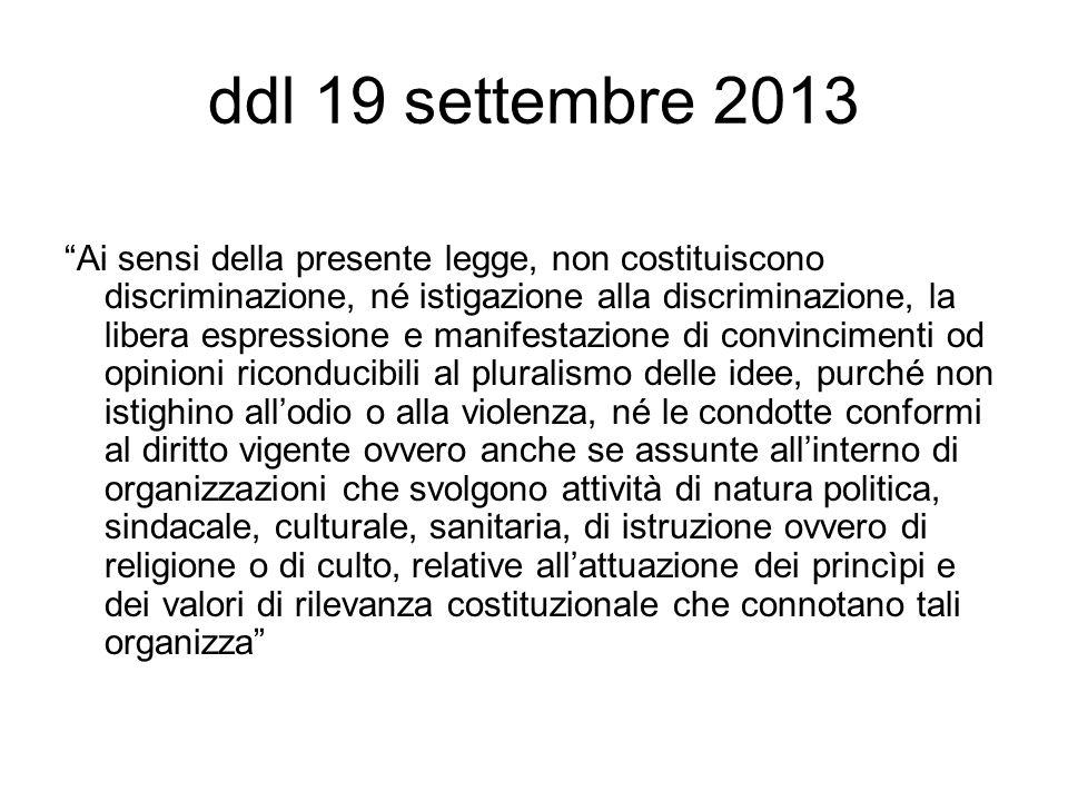 """ddl 19 settembre 2013 """"Ai sensi della presente legge, non costituiscono discriminazione, né istigazione alla discriminazione, la libera espressione e"""