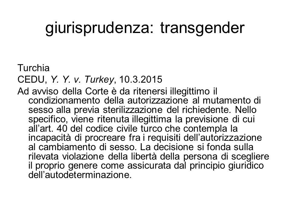 giurisprudenza: transgender Turchia CEDU, Y. Y. v. Turkey, 10.3.2015 Ad avviso della Corte è da ritenersi illegittimo il condizionamento della autoriz