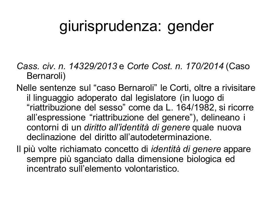 """giurisprudenza: gender Cass. civ. n. 14329/2013 e Corte Cost. n. 170/2014 (Caso Bernaroli) Nelle sentenze sul """"caso Bernaroli"""" le Corti, oltre a rivis"""