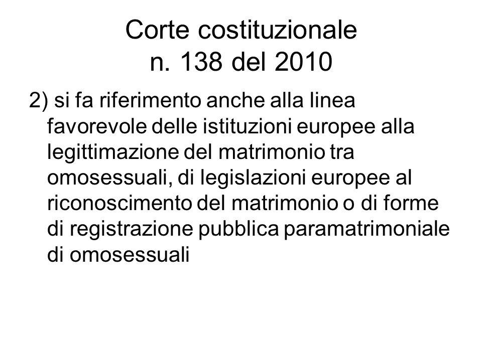 Corte costituzionale n. 138 del 2010 2) si fa riferimento anche alla linea favorevole delle istituzioni europee alla legittimazione del matrimonio tra