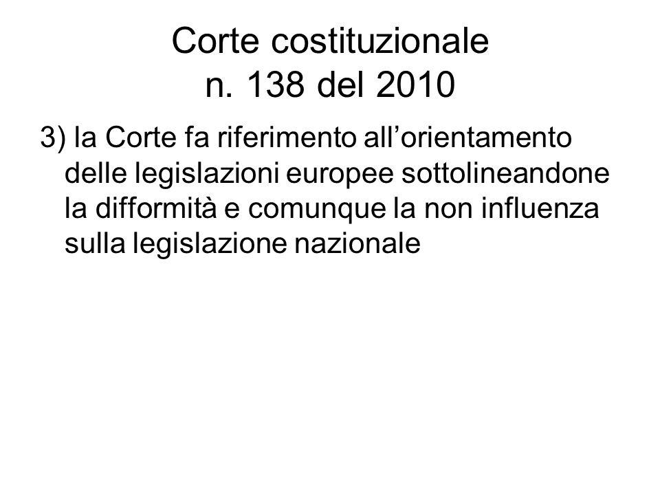Corte costituzionale n. 138 del 2010 3) la Corte fa riferimento all'orientamento delle legislazioni europee sottolineandone la difformità e comunque l
