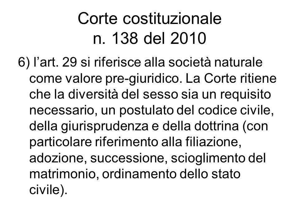Corte costituzionale n. 138 del 2010 6) l'art. 29 si riferisce alla società naturale come valore pre-giuridico. La Corte ritiene che la diversità del