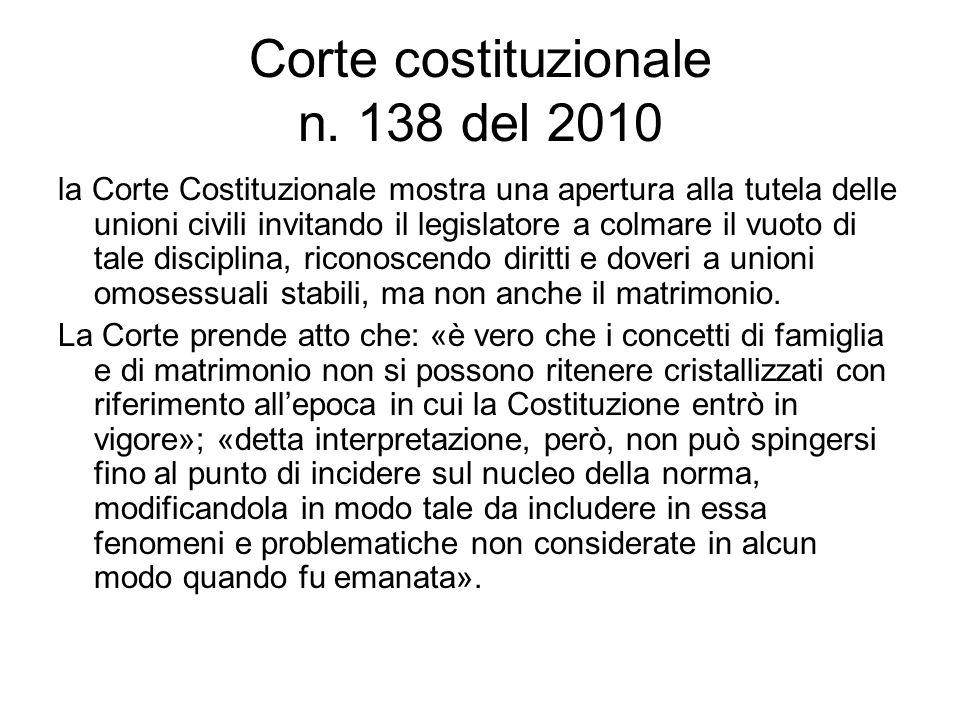 Corte costituzionale n. 138 del 2010 la Corte Costituzionale mostra una apertura alla tutela delle unioni civili invitando il legislatore a colmare il