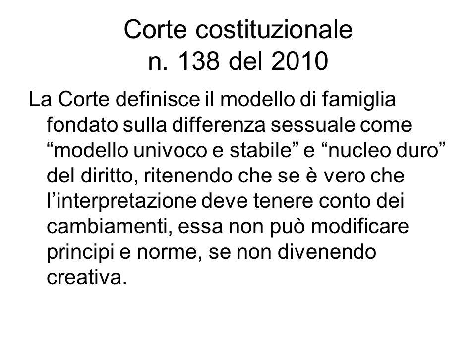 """Corte costituzionale n. 138 del 2010 La Corte definisce il modello di famiglia fondato sulla differenza sessuale come """"modello univoco e stabile"""" e """"n"""