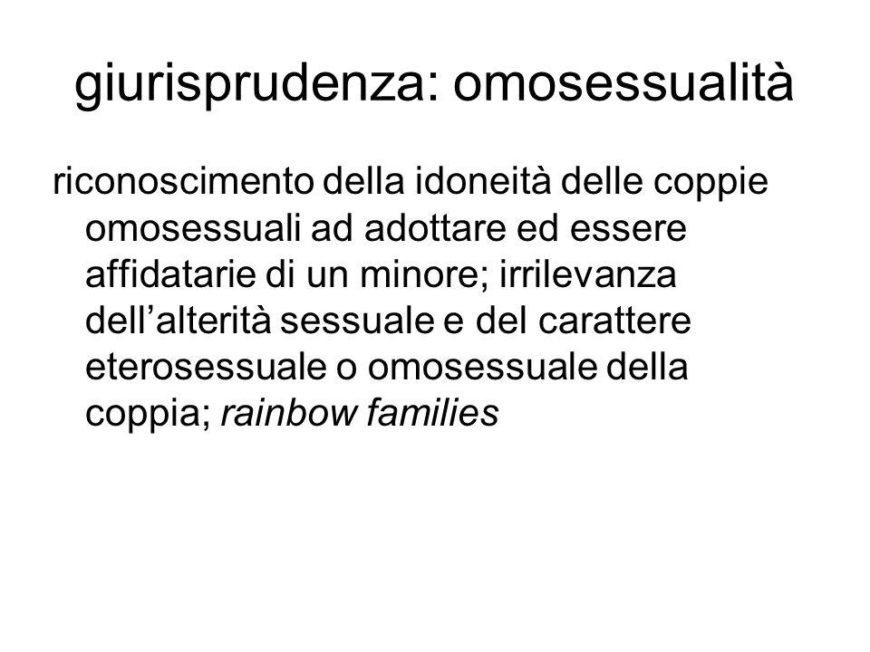 giurisprudenza: omosessualità riconoscimento della idoneità delle coppie omosessuali ad adottare ed essere affidatarie di un minore; irrilevanza dell'