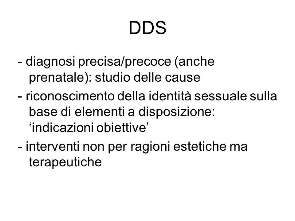 DDS - diagnosi precisa/precoce (anche prenatale): studio delle cause - riconoscimento della identità sessuale sulla base di elementi a disposizione: '