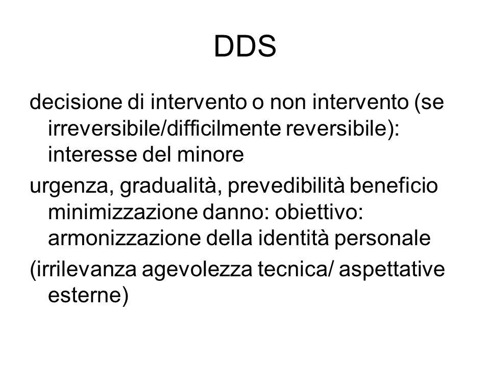 DDS decisione di intervento o non intervento (se irreversibile/difficilmente reversibile): interesse del minore urgenza, gradualità, prevedibilità ben
