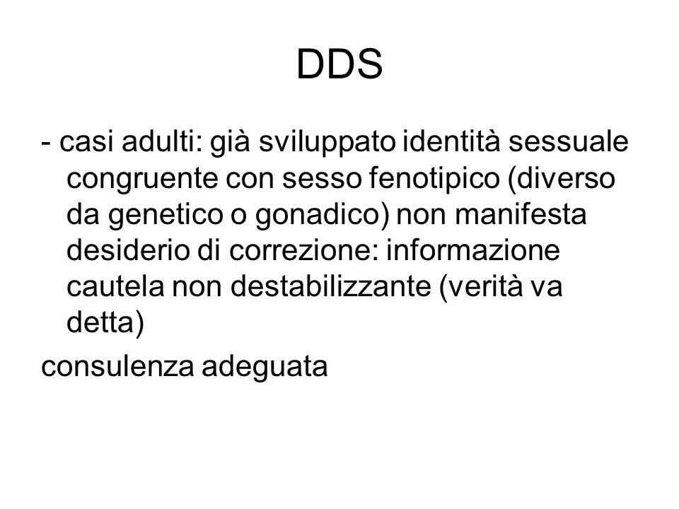 DDS - casi adulti: già sviluppato identità sessuale congruente con sesso fenotipico (diverso da genetico o gonadico) non manifesta desiderio di correz