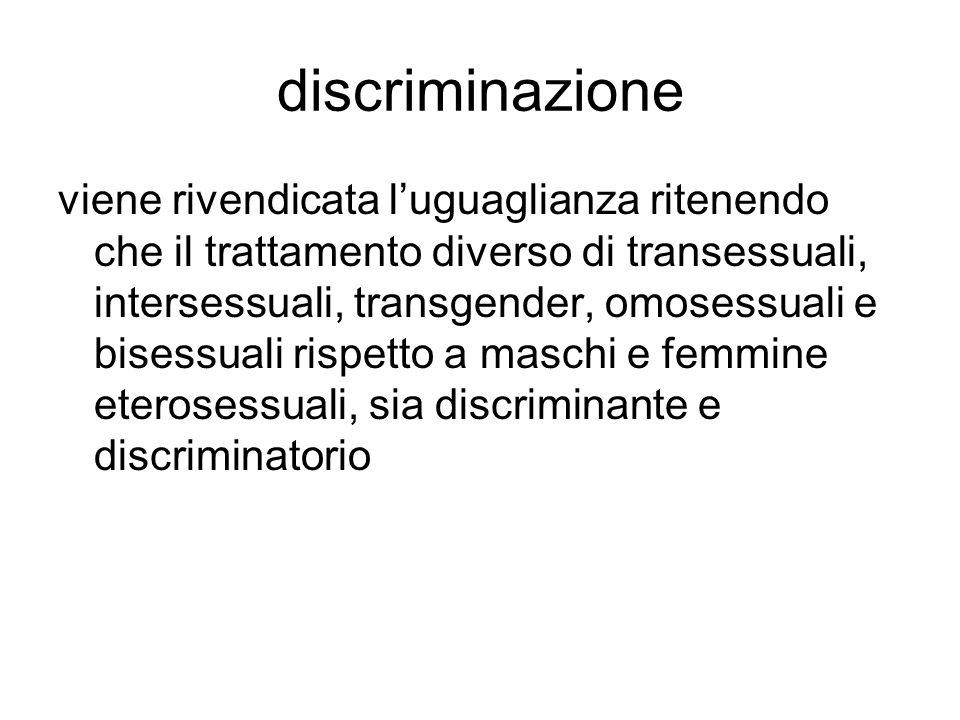 discriminazione viene rivendicata l'uguaglianza ritenendo che il trattamento diverso di transessuali, intersessuali, transgender, omosessuali e bisess