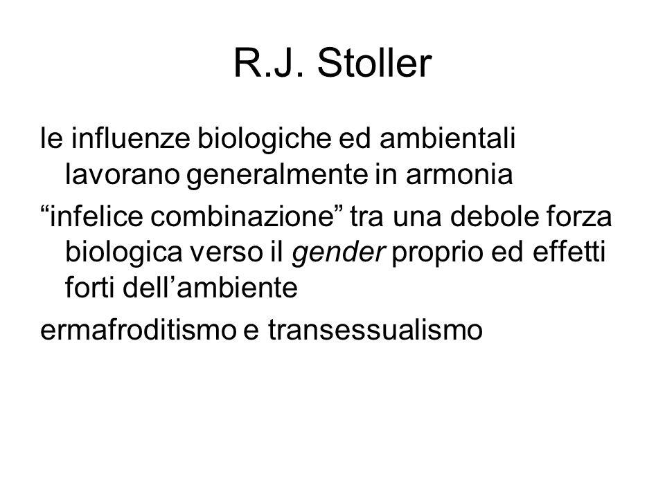 """R.J. Stoller le influenze biologiche ed ambientali lavorano generalmente in armonia """"infelice combinazione"""" tra una debole forza biologica verso il ge"""