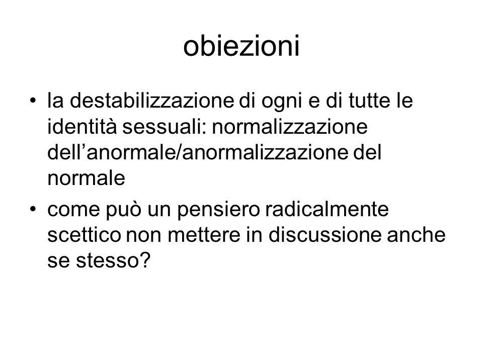 obiezioni la destabilizzazione di ogni e di tutte le identità sessuali: normalizzazione dell'anormale/anormalizzazione del normale come può un pensier