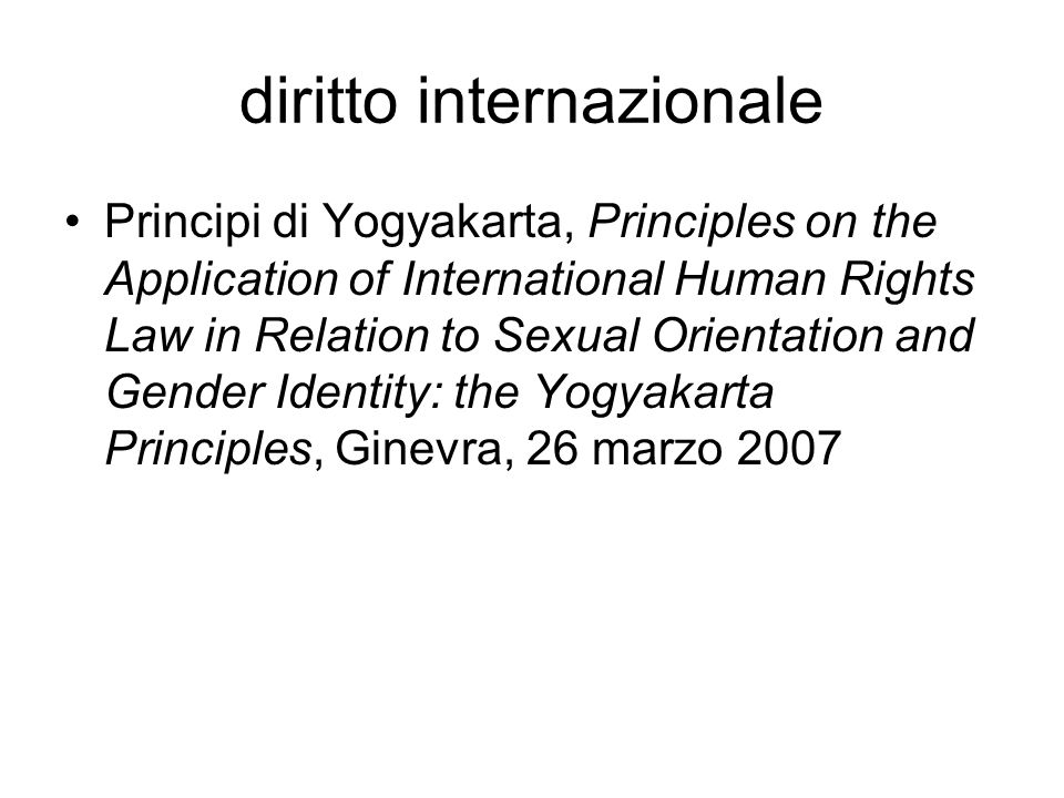 diritto internazionale Principi di Yogyakarta, Principles on the Application of International Human Rights Law in Relation to Sexual Orientation and Gender Identity: the Yogyakarta Principles, Ginevra, 26 marzo 2007
