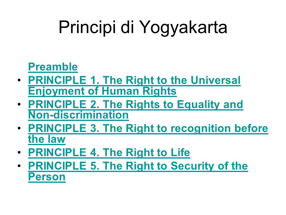 Principi di Yogyakarta Preamble PRINCIPLE 1. The Right to the Universal Enjoyment of Human RightsPRINCIPLE 1. The Right to the Universal Enjoyment of