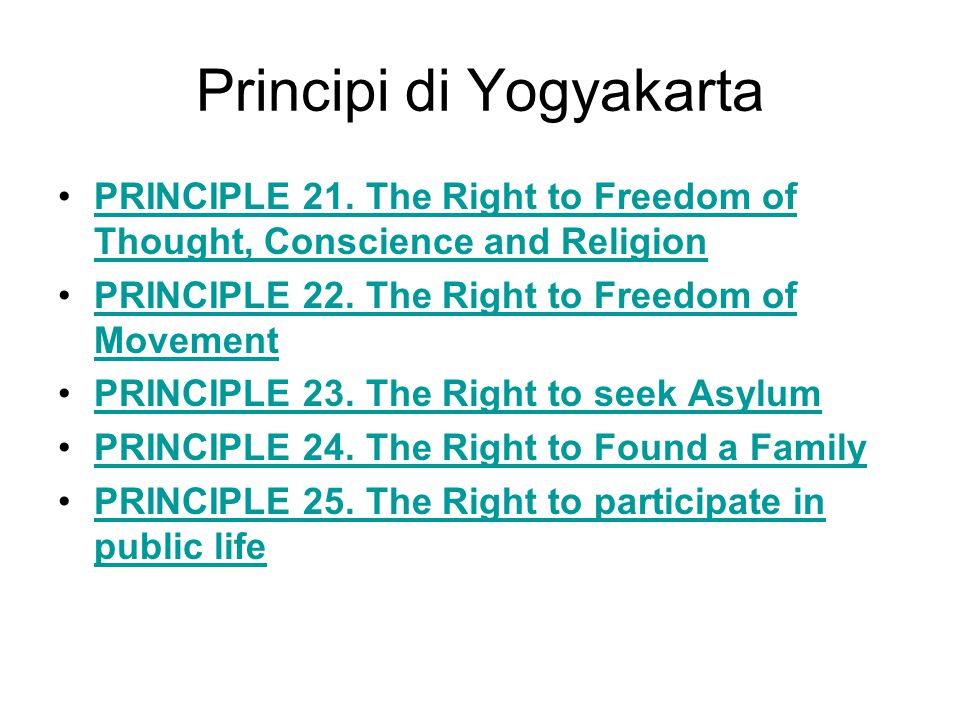 Principi di Yogyakarta PRINCIPLE 21. The Right to Freedom of Thought, Conscience and ReligionPRINCIPLE 21. The Right to Freedom of Thought, Conscience