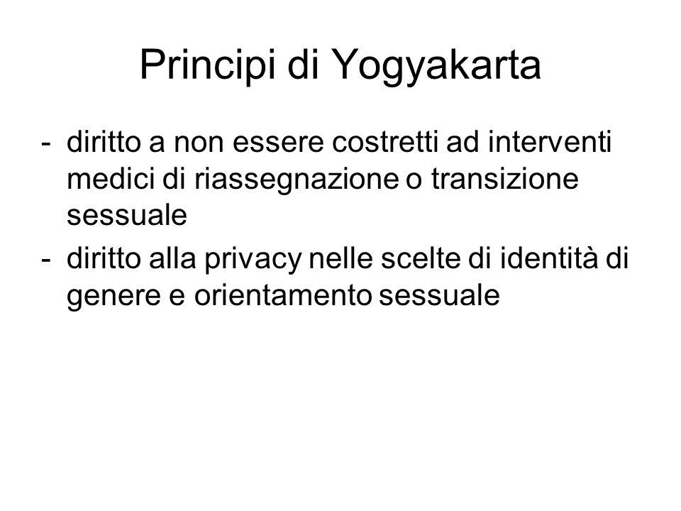 Principi di Yogyakarta -diritto a non essere costretti ad interventi medici di riassegnazione o transizione sessuale -diritto alla privacy nelle scelt